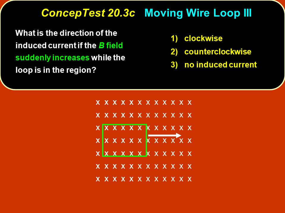 1) clockwise 2) counterclockwise 3) no induced current What is the direction of the induced current if the B field suddenly increases while the loop is in the region.