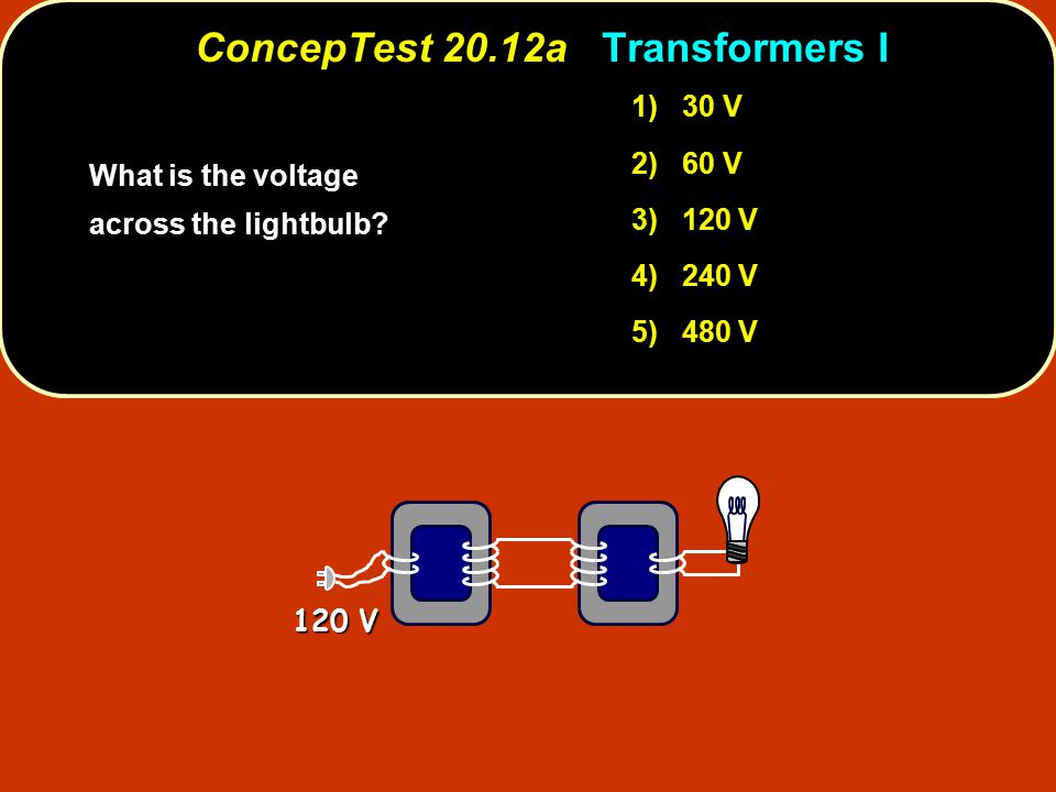 120 V What is the voltage across the lightbulb.