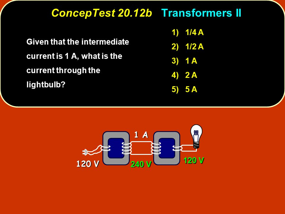 1) 1/4 A 2) 1/2 A 3) 1 A 4) 2 A 5) 5 A Given that the intermediate current is 1 A, what is the current through the lightbulb.