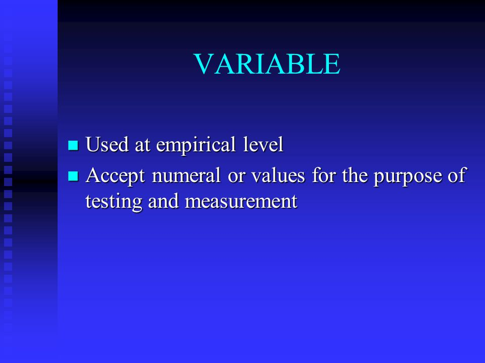 VARIABLE Used at empirical level Used at empirical level Accept numeral or values for the purpose of testing and measurement Accept numeral or values for the purpose of testing and measurement