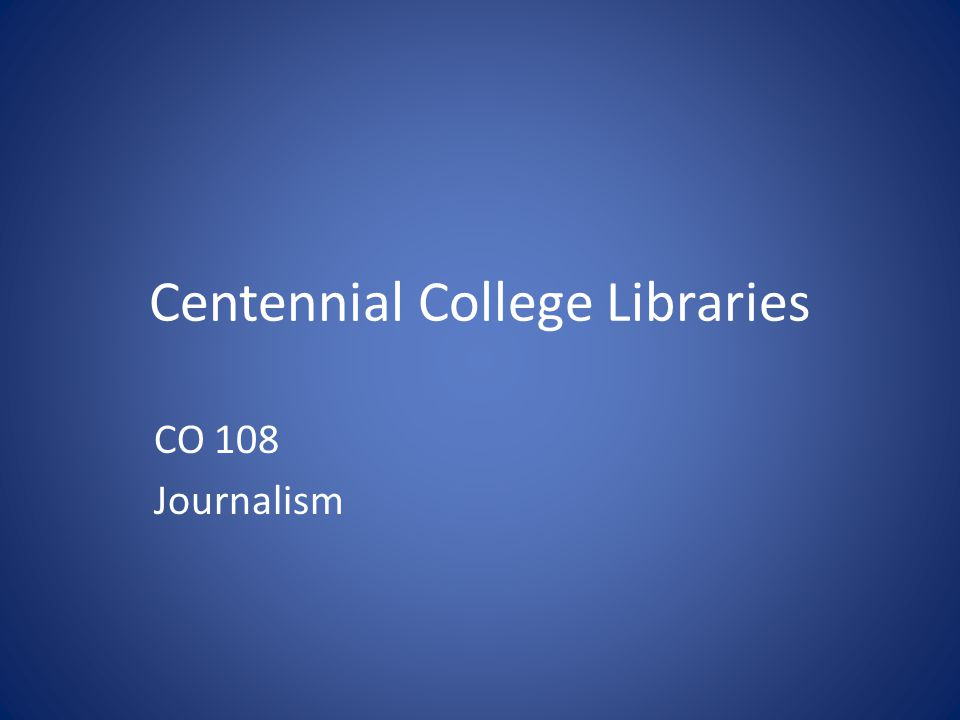 Centennial College Libraries CO 108 Journalism