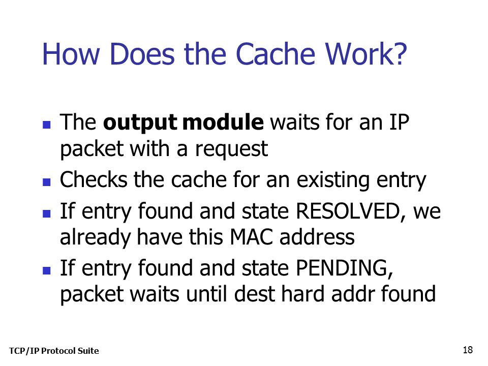 TCP/IP Protocol Suite 18 How Does the Cache Work.