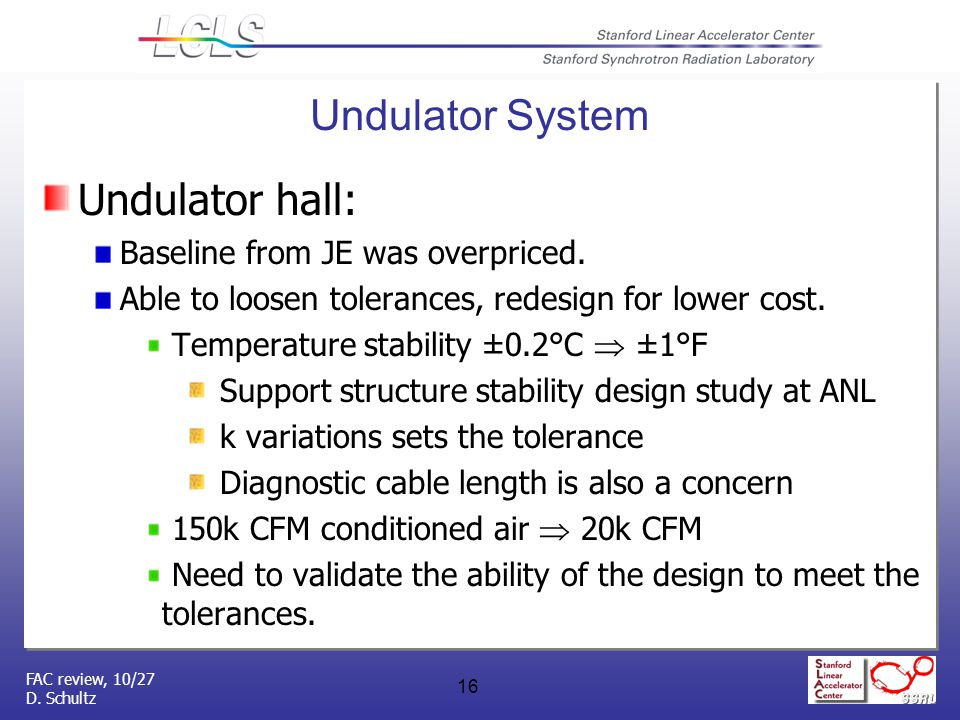 FAC review, 10/27 D. Schultz 16 Undulator hall: Baseline from JE was overpriced.