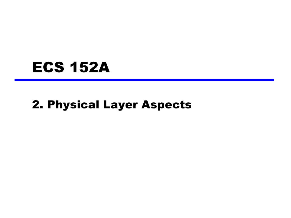 ECS 152A 2. Physical Layer Aspects