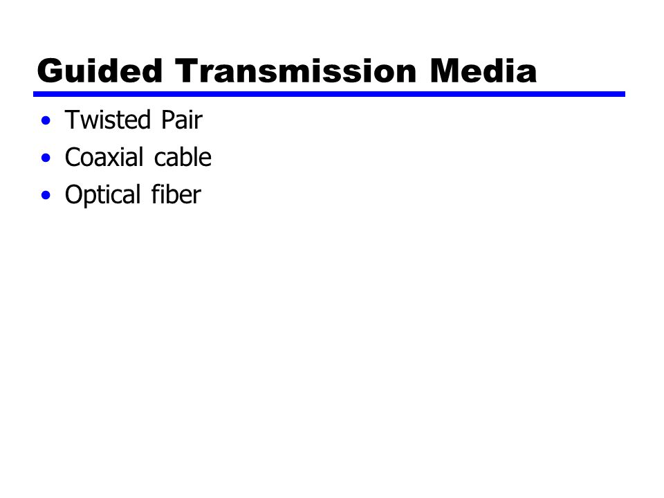 Guided Transmission Media Twisted Pair Coaxial cable Optical fiber