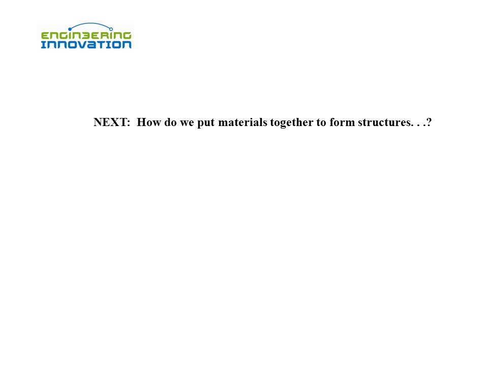 NEXT: How do we put materials together to form structures...