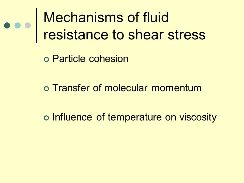 Mechanisms of fluid resistance to shear stress Particle cohesion Transfer of molecular momentum Influence of temperature on viscosity