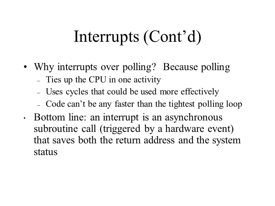 Interrupts (Cont'd) Why interrupts over polling.