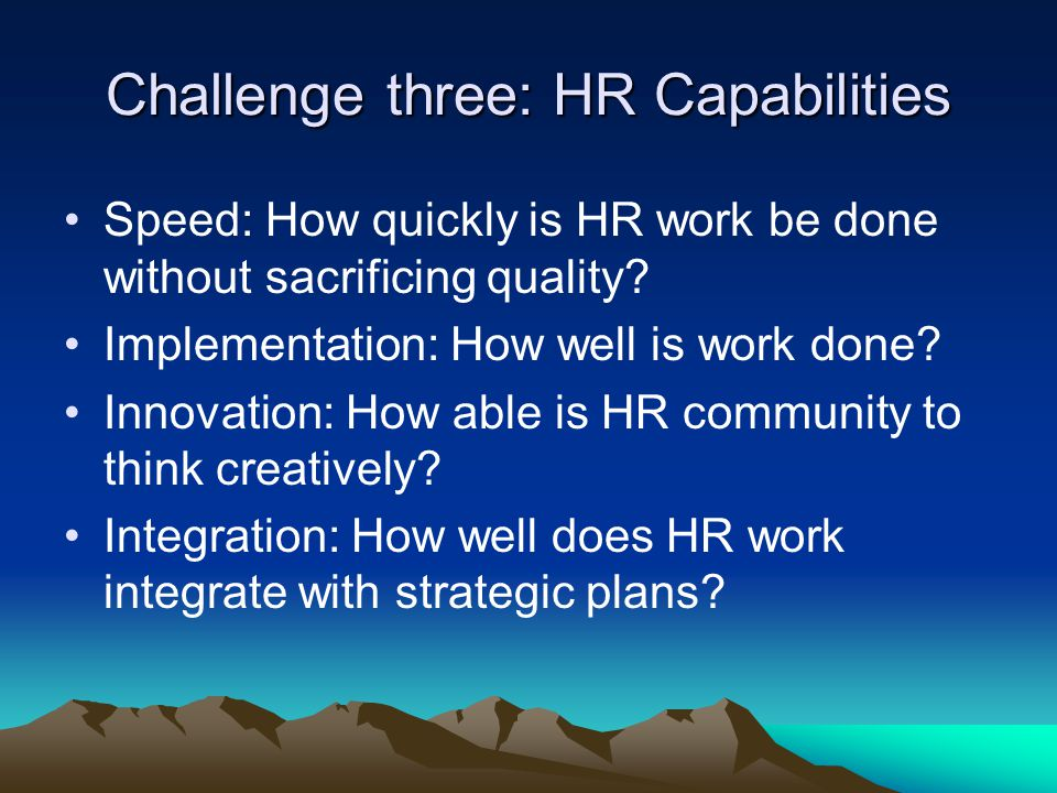 Speed: How quickly is HR work be done without sacrificing quality.