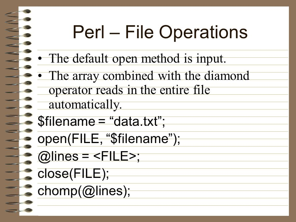 Perl – File Operations The default open method is input.