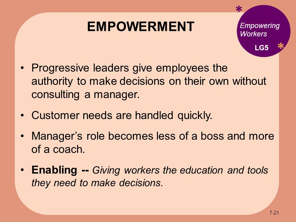 * * Empowering Workers Progressive leaders give employees the authority to make decisions on their own without consulting a manager.