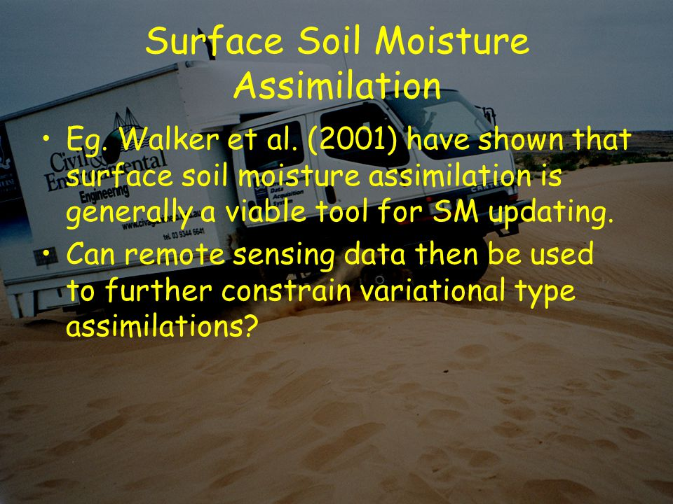 Surface Soil Moisture Assimilation Eg. Walker et al.
