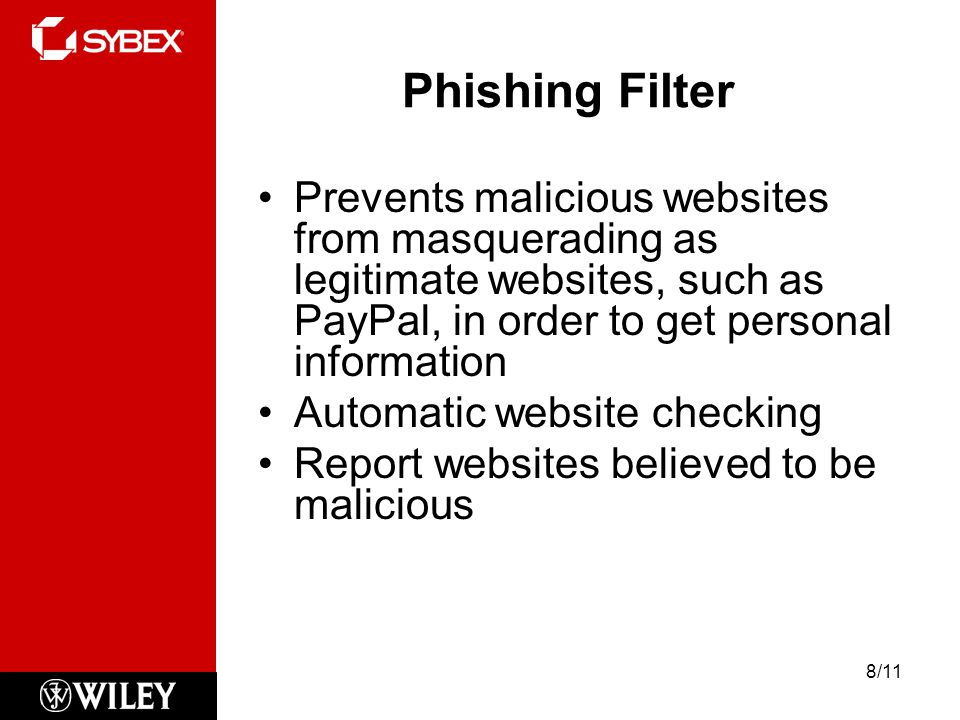 Phishing Filter Prevents malicious websites from masquerading as legitimate websites, such as PayPal, in order to get personal information Automatic website checking Report websites believed to be malicious 8/11