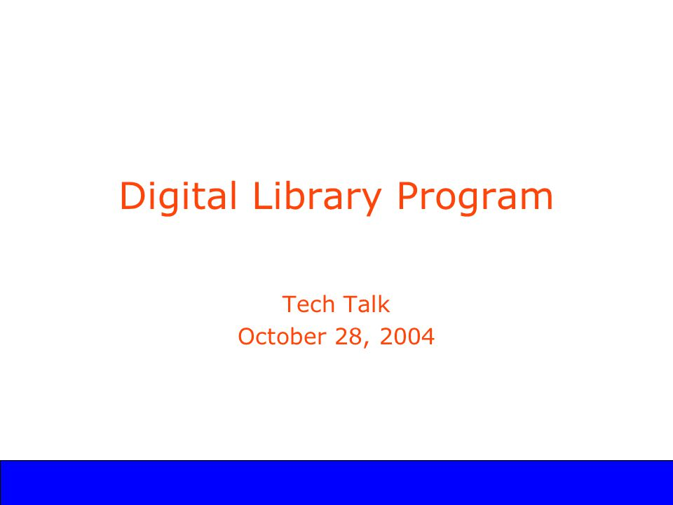 UCLA Digital Library Program Digital Library Program Tech Talk October 28, 2004