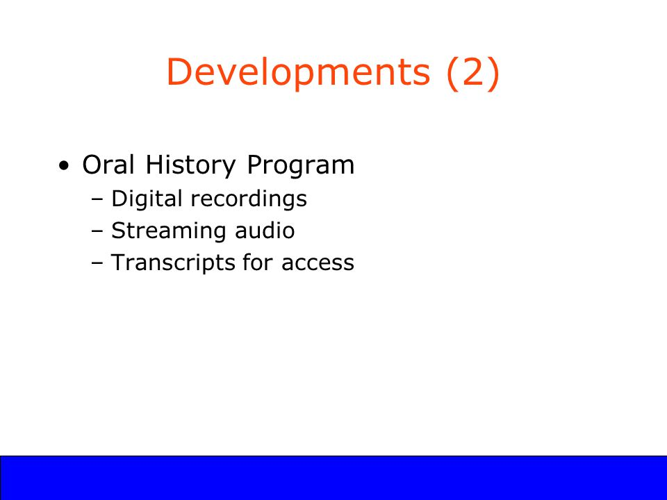 UCLA Digital Library Program Developments (2) Oral History Program –Digital recordings –Streaming audio –Transcripts for access