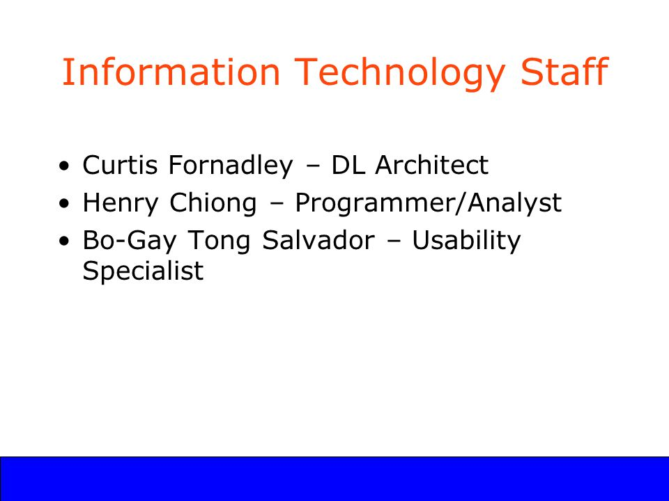 UCLA Digital Library Program Information Technology Staff Curtis Fornadley – DL Architect Henry Chiong – Programmer/Analyst Bo-Gay Tong Salvador – Usability Specialist