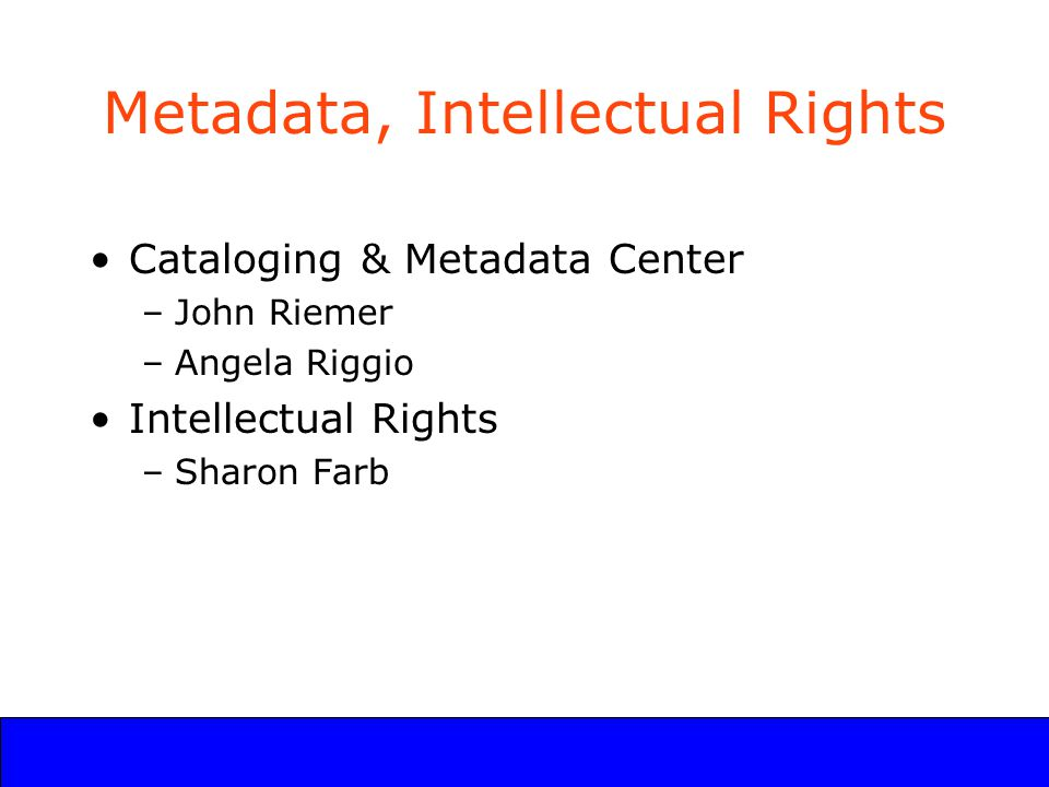 UCLA Digital Library Program Metadata, Intellectual Rights Cataloging & Metadata Center –John Riemer –Angela Riggio Intellectual Rights –Sharon Farb