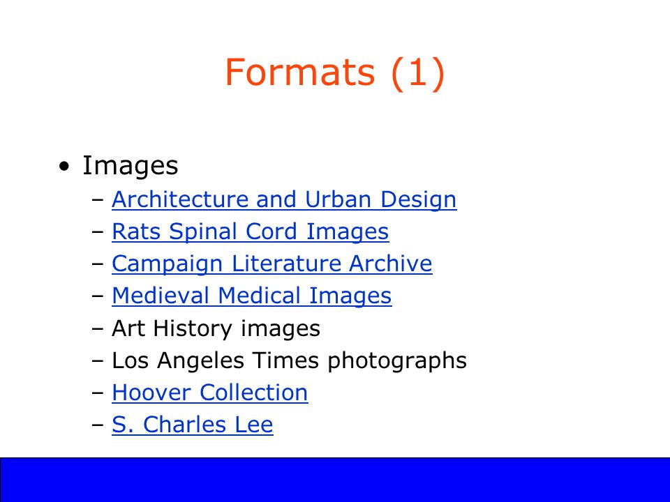 UCLA Digital Library Program Formats (1) Images –Architecture and Urban DesignArchitecture and Urban Design –Rats Spinal Cord ImagesRats Spinal Cord Images –Campaign Literature ArchiveCampaign Literature Archive –Medieval Medical ImagesMedieval Medical Images –Art History images –Los Angeles Times photographs –Hoover CollectionHoover Collection –S.