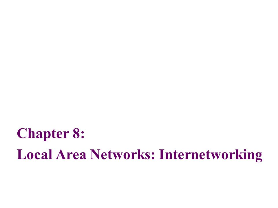 Chapter 8: Local Area Networks: Internetworking