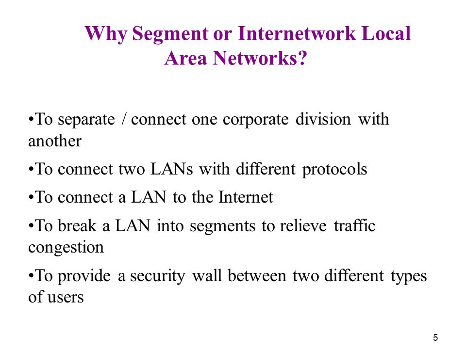 5 Why Segment or Internetwork Local Area Networks.