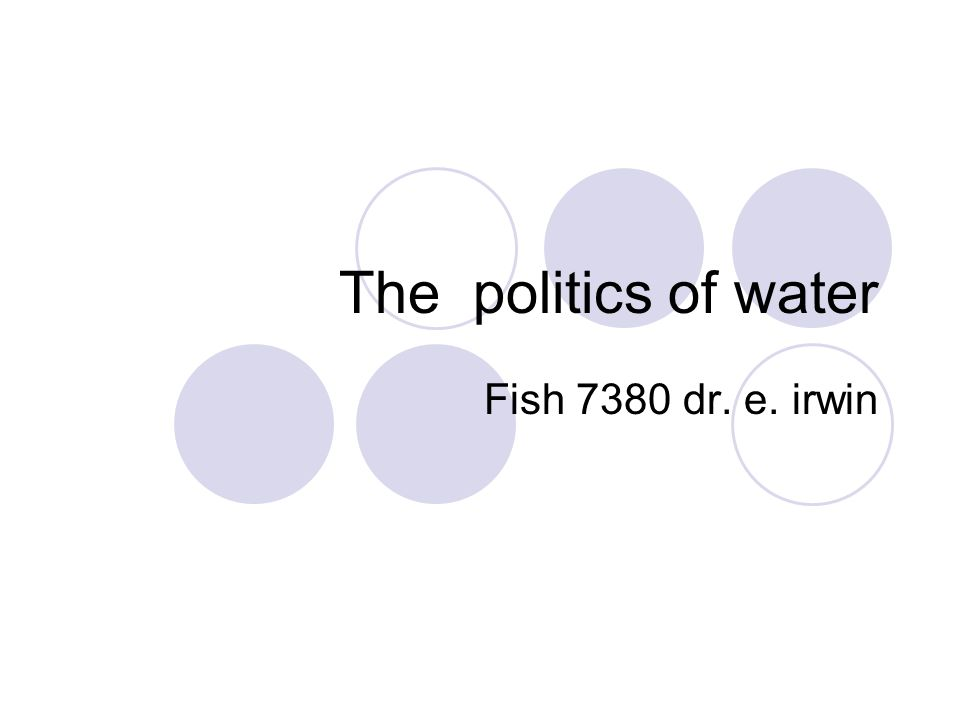 The politics of water Fish 7380 dr. e. irwin