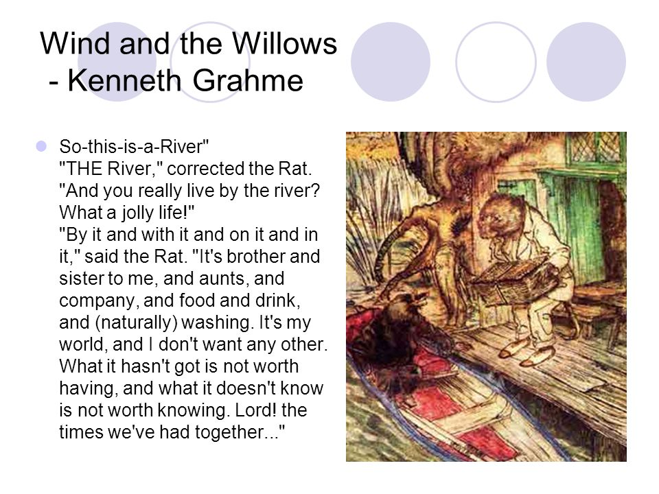 Wind and the Willows - Kenneth Grahme So-this-is-a-River THE River, corrected the Rat.