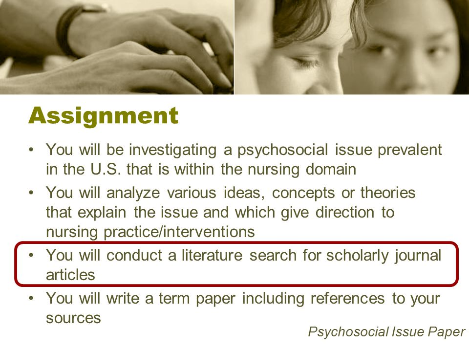 Assignment You will be investigating a psychosocial issue prevalent in the U.S.