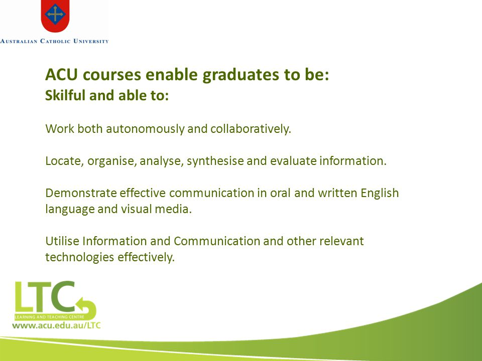 ACU courses enable graduates to be: Skilful and able to: Work both autonomously and collaboratively.