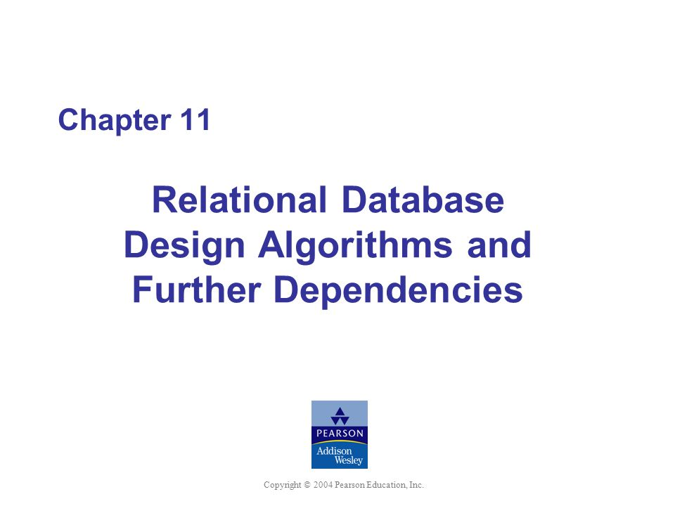 Chapter 11 Relational Database Design Algorithms and Further Dependencies