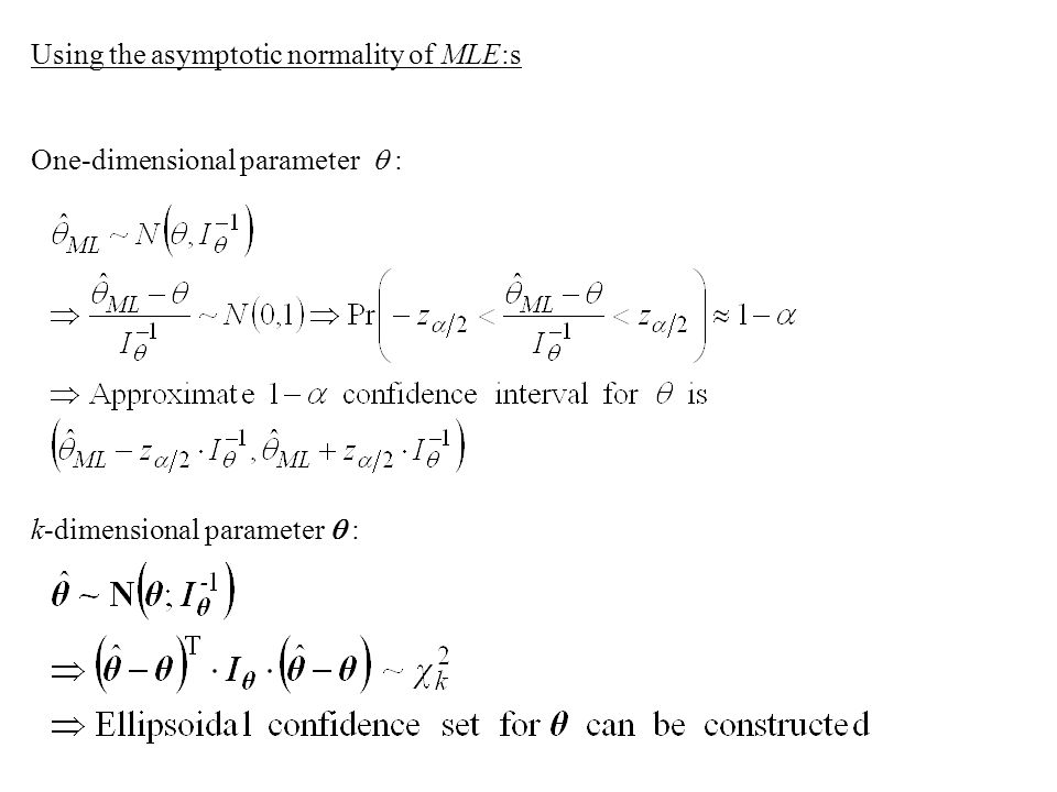 Using the asymptotic normality of MLE:s One-dimensional parameter  : k-dimensional parameter  :