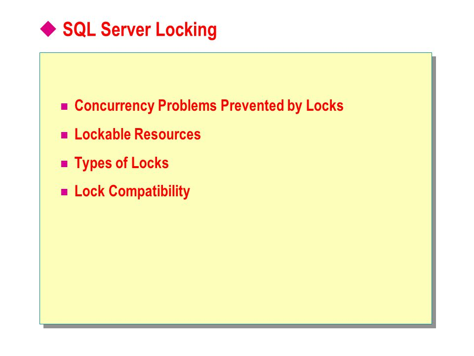  SQL Server Locking Concurrency Problems Prevented by Locks Lockable Resources Types of Locks Lock Compatibility