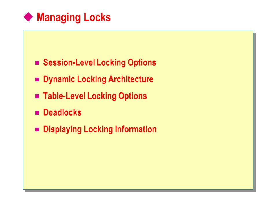 Session-Level Locking Options Dynamic Locking Architecture Table-Level Locking Options Deadlocks Displaying Locking Information  Managing Locks