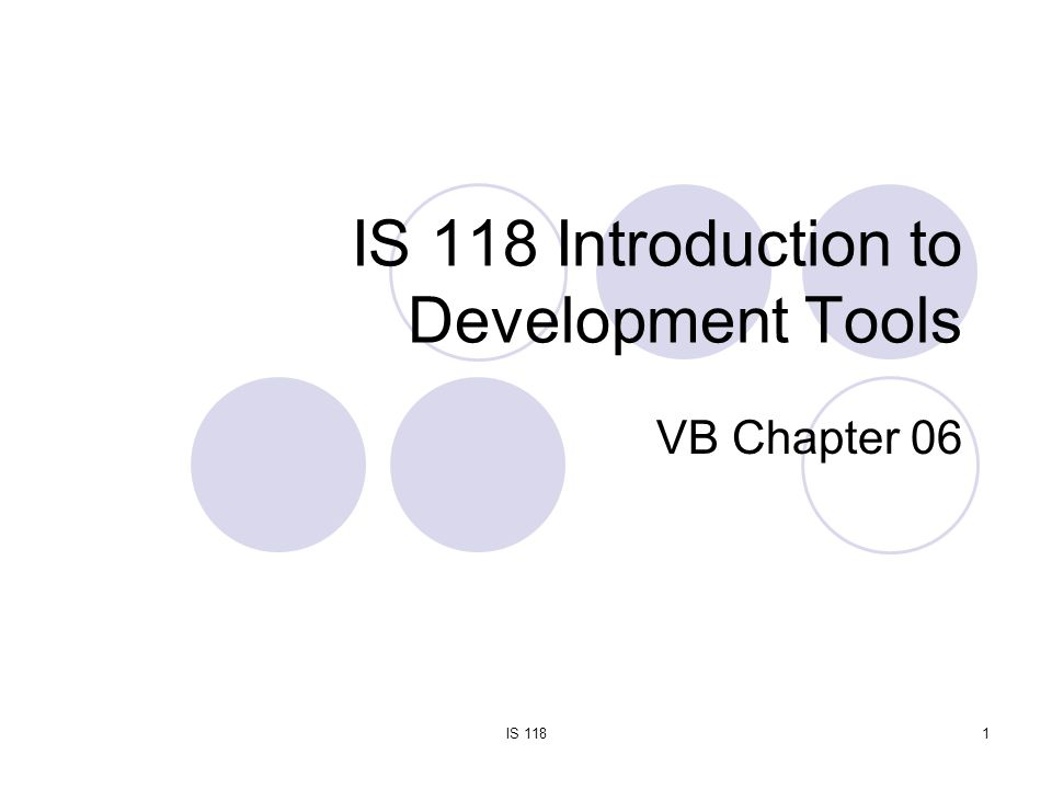 IS 1181 IS 118 Introduction to Development Tools VB Chapter 06