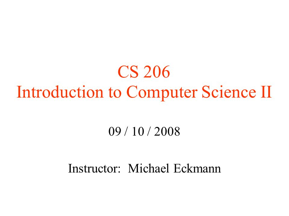 CS 206 Introduction to Computer Science II 09 / 10 / 2008 Instructor: Michael Eckmann