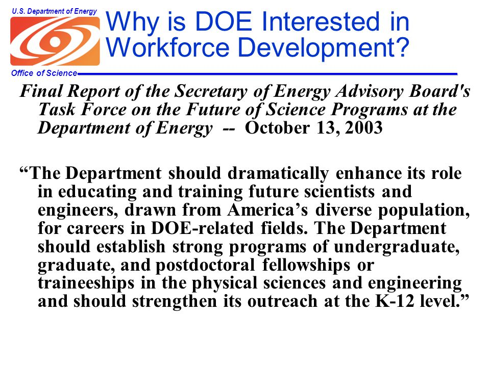 Office of Science U.S. Department of Energy Why is DOE Interested in Workforce Development.