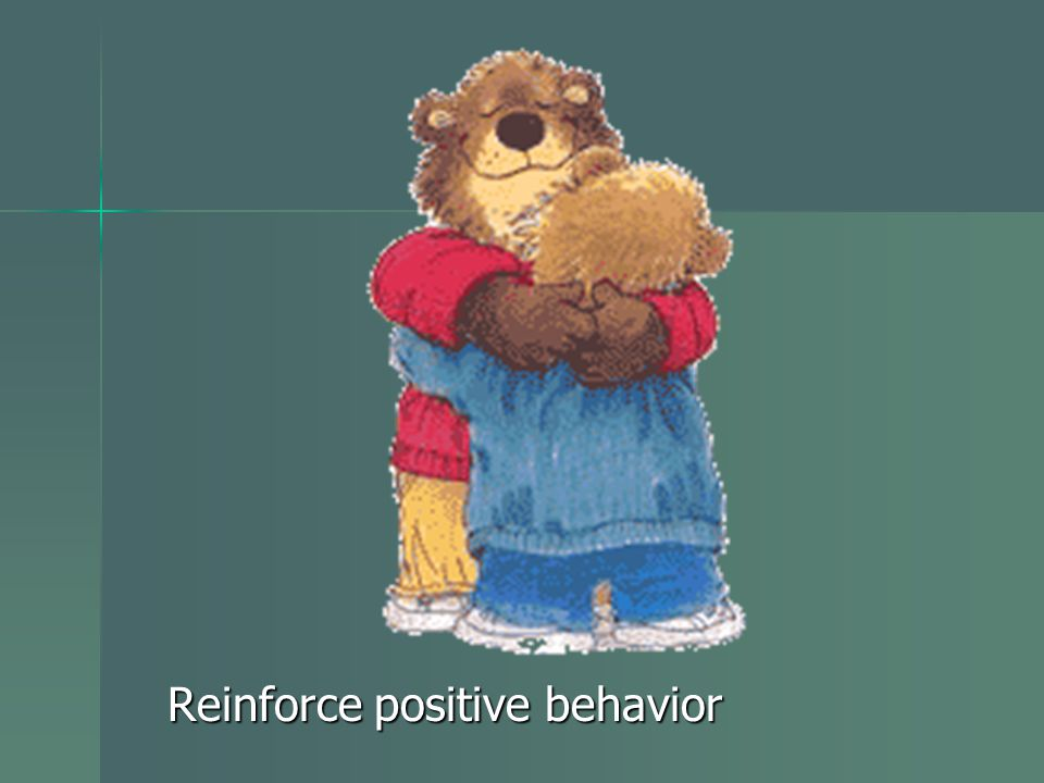 Reinforce positive behavior