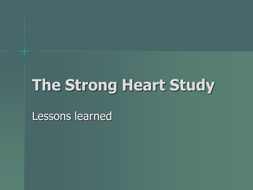 The Strong Heart Study Lessons learned