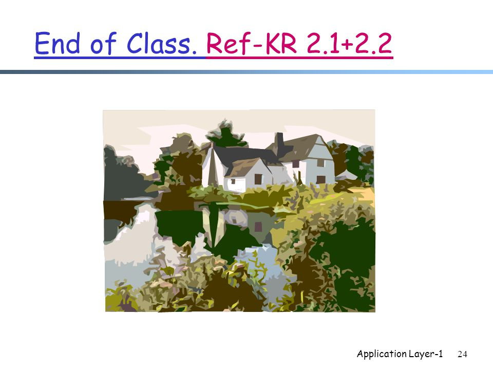 Application Layer-124 End of Class. Ref-KR
