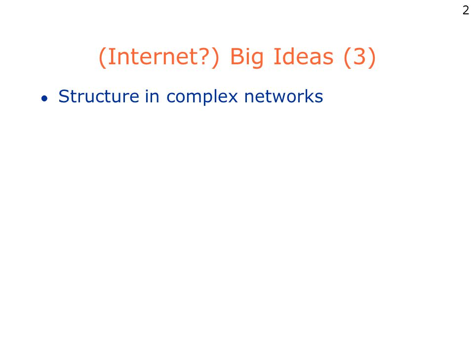 2 (Internet ) Big Ideas (3) l Structure in complex networks