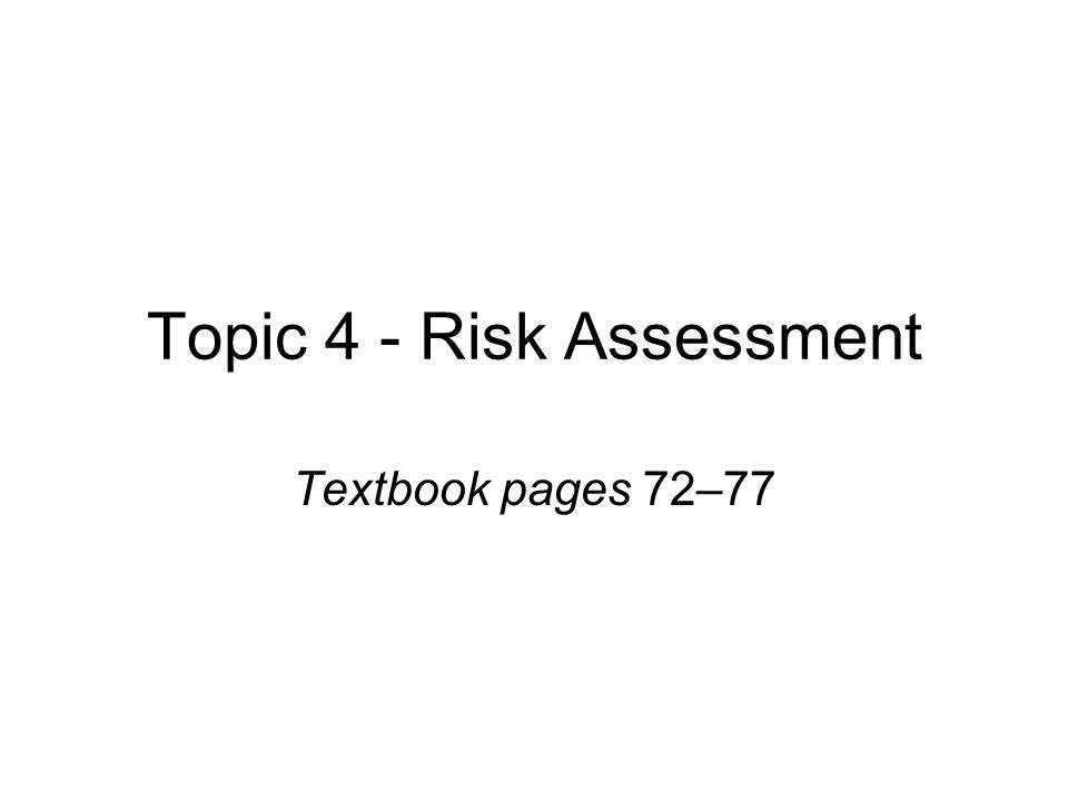 Topic 4 - Risk Assessment Textbook pages 72–77