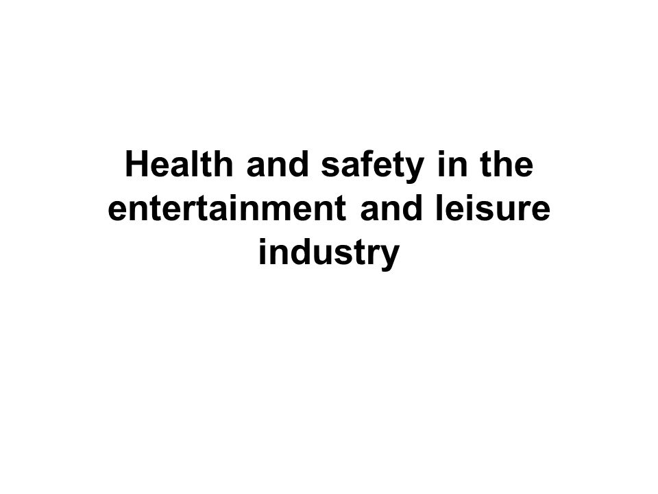 Health and safety in the entertainment and leisure industry