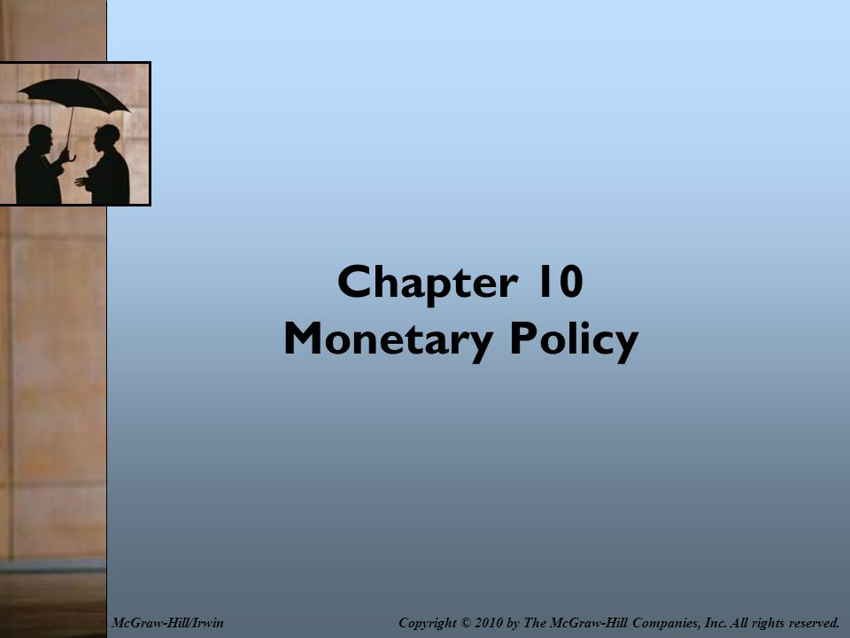 Chapter 10 Monetary Policy Copyright © 2010 by The McGraw-Hill Companies, Inc.
