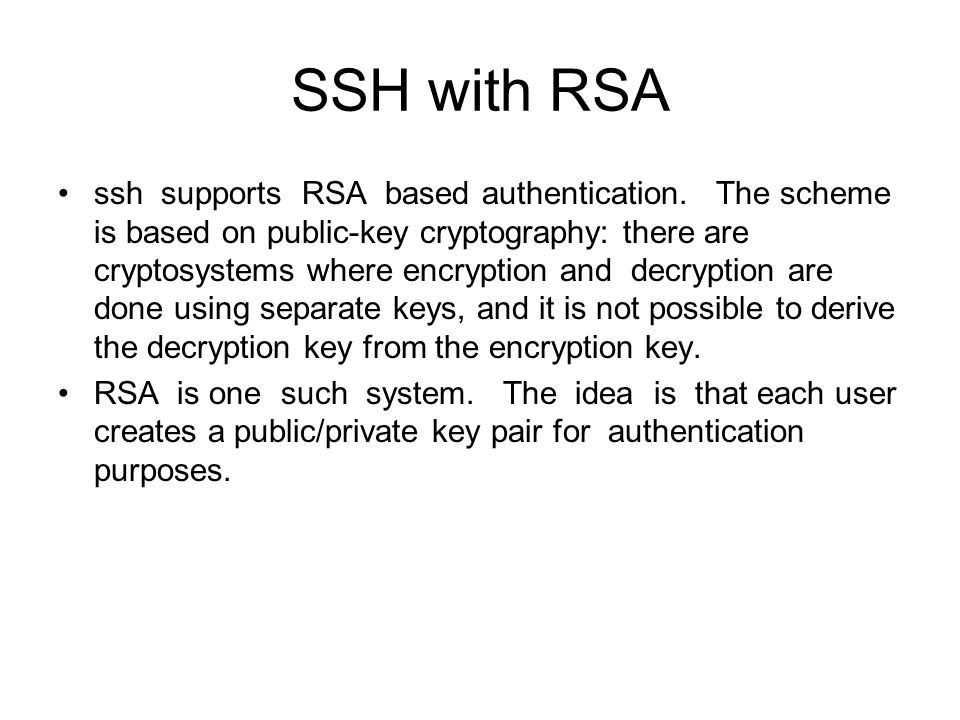 SSH with RSA ssh supports RSA based authentication.