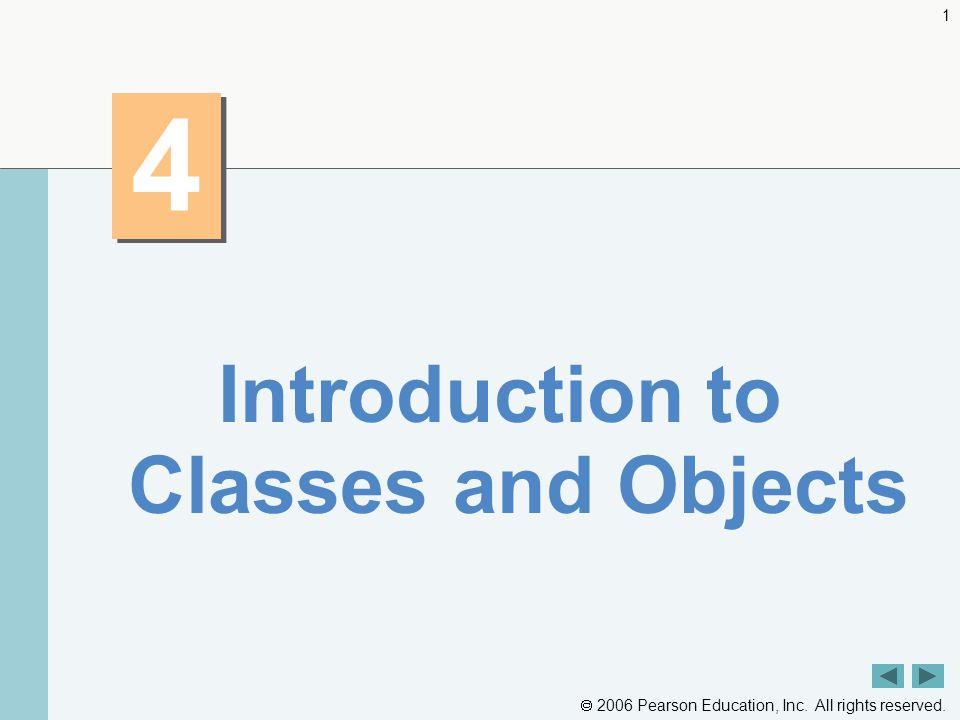  2006 Pearson Education, Inc. All rights reserved Introduction to Classes and Objects