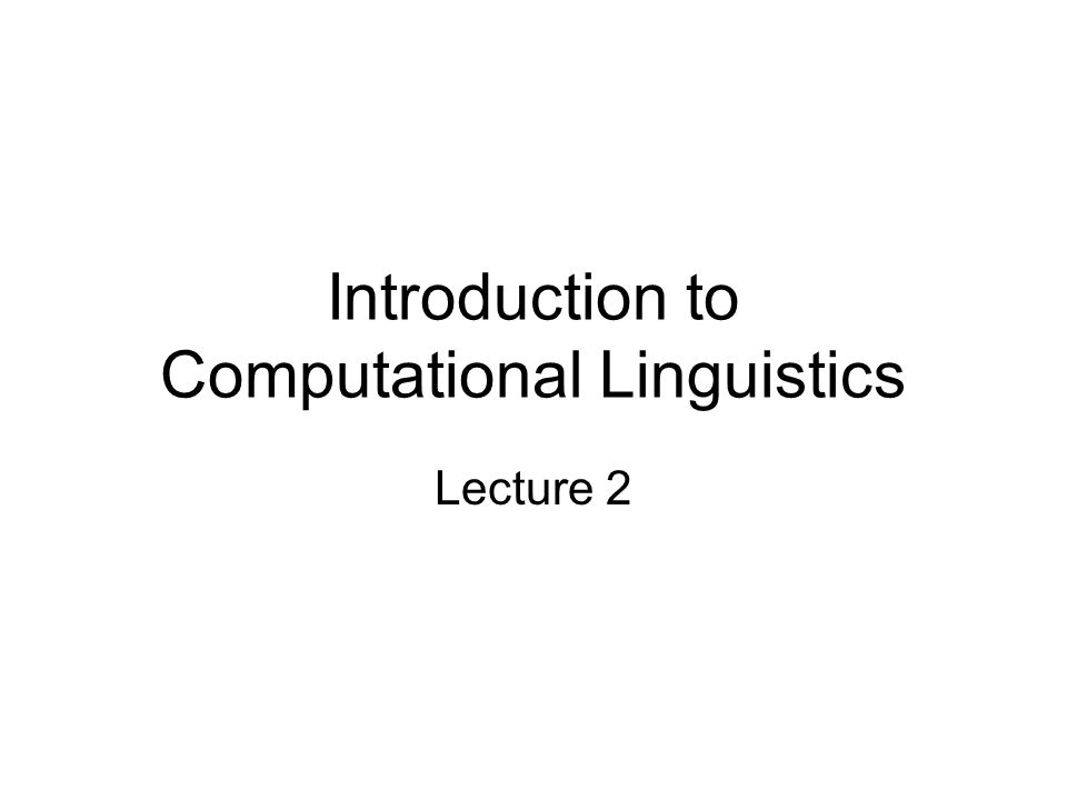 Introduction to Computational Linguistics Lecture 2