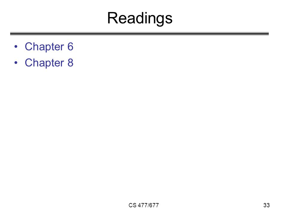 CS 477/67733 Readings Chapter 6 Chapter 8