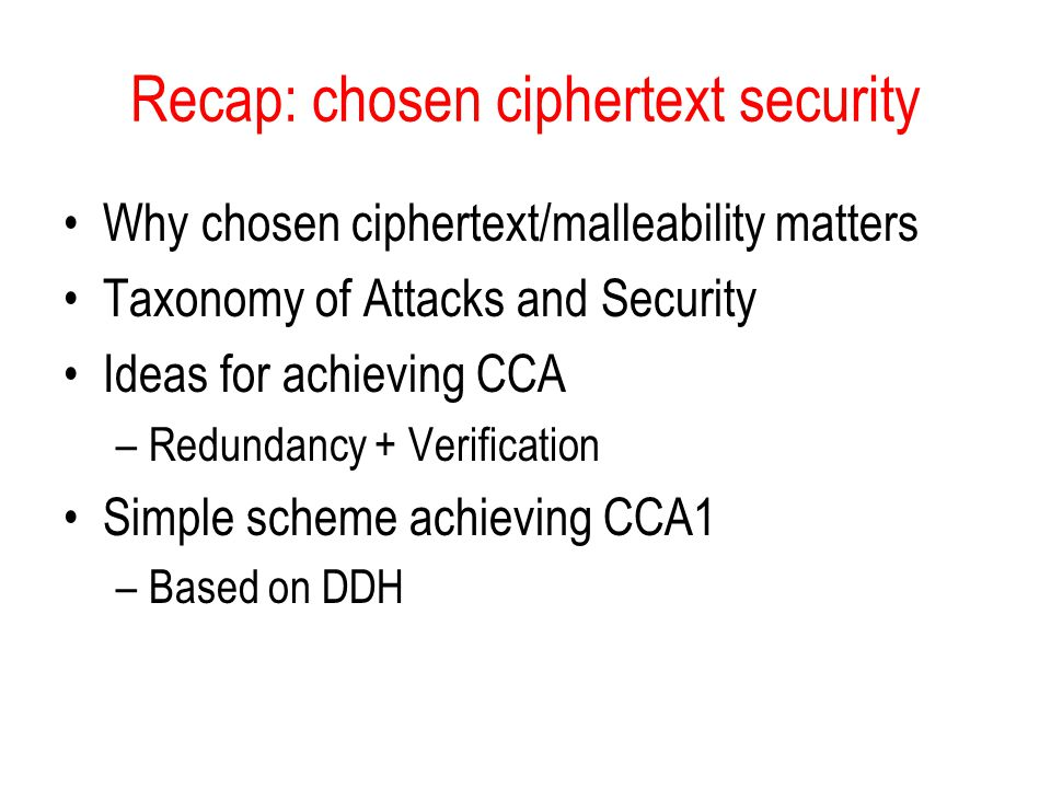 topics in cryptography lecture topic chosen ciphertext security   matters taxonomy of attacks and security ideas for achieving cca redundancy verification simple scheme achieving cca1 based on ddh