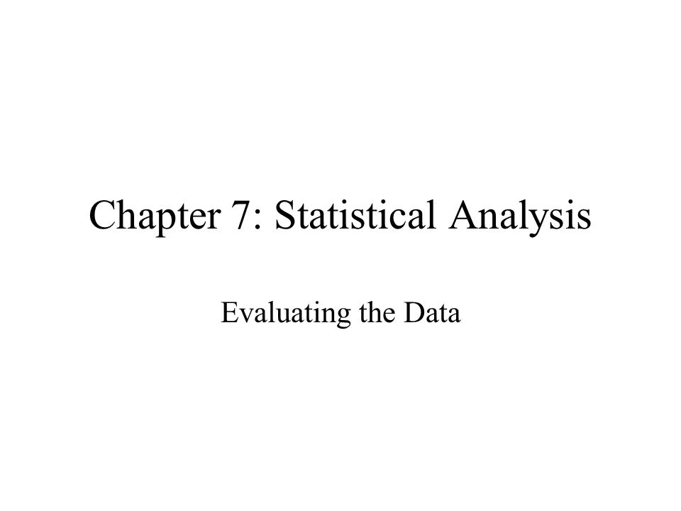 Chapter 7: Statistical Analysis Evaluating the Data