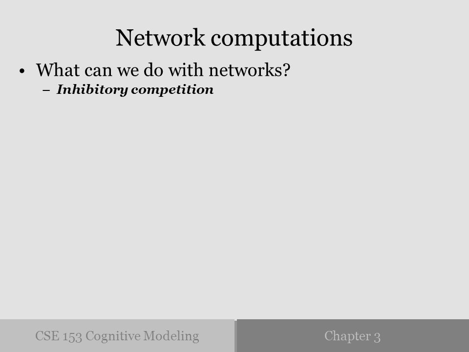 CSE 153 Cognitive ModelingChapter 3 Network computations What can we do with networks.