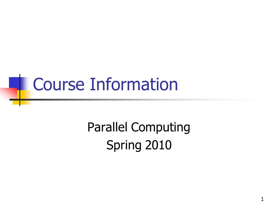 1 Course Information Parallel Computing Spring 2010